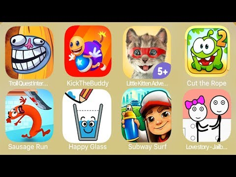 Troll Quest Internet,Kick The Buddy,Little Kitten Adventures,Cut the Rope,Sausage Run,Happy Glass