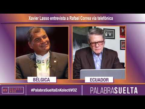 Xavier Lasso entrevista a Rafael Correa en directo desde Bélgica. #PalabraSueltaEnKolectiVOZ