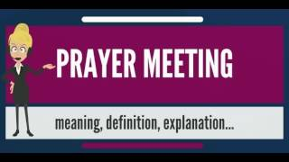 What is PRAYER MEETING? What does PRAYER MEETING mean? PRAYER MEETING meaning & explanation