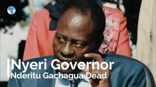 Nyeri County Governor Nderitu Gachagua is dead.   Governor Gachagua