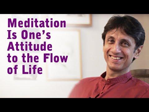 Gautam Sachdeva Video: Meditation is One's Attitude to the Flow of Life