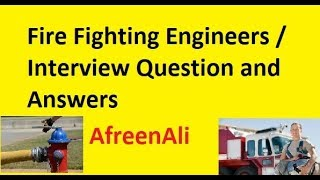 Fire Fighting Engineers / Interview Question and Answers