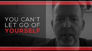 Day 106 - You Can't Let Go Of Yourself