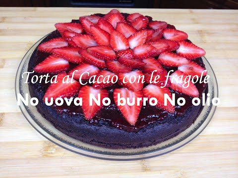 torta al cacao con le fragole senza burro, uova e olio - ricetta