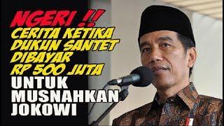 Video NGERI !! Cerita Ketika Dukun Santet Dibayar Rp 500 Juta untuk Musnahkan Jokowi MP3, 3GP, MP4, WEBM, AVI, FLV Desember 2017