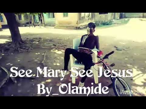 See Mary See Jesus By Olamide