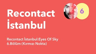 Recontact İstanbul:Eyes Of Sky / 6.Bolum (Recontact Kirmizi Nokta)