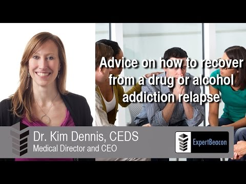 Advice on how to recover from a drug or alcohol addiction relapse – Dr. Kim Dennis – ExpertBeacon