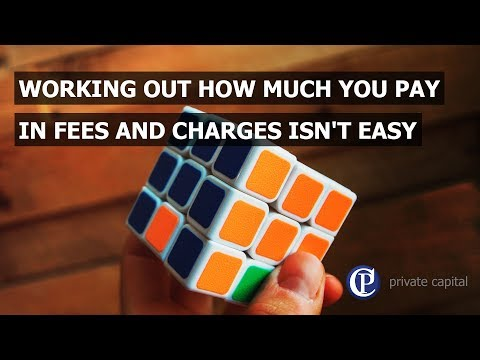 Working out how much you pay in fees and charges isn't easy