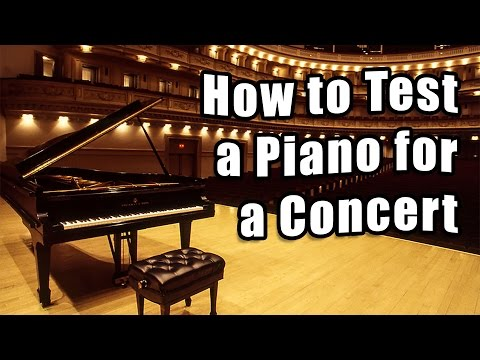 How to test a Piano for a Concert