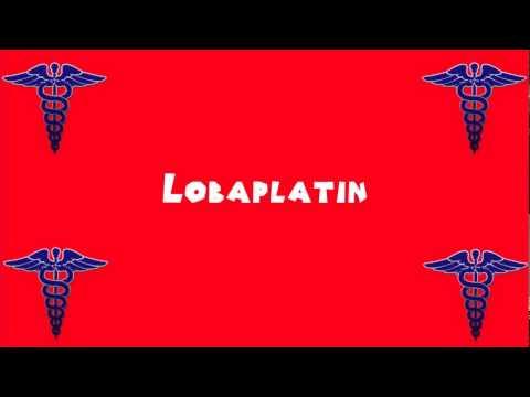 Pronounce Medical Words ― Lobaplatin
