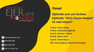 EJERCongress 2019 | Panel Topic : 2023 Education Vision Statement for TURKEY