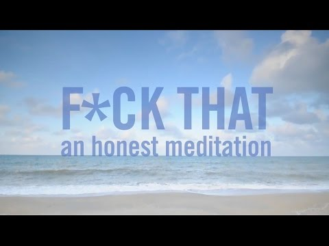 F ck That A Guided Meditation for the Realities of Today  s