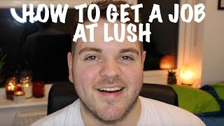 A lot of you guys have been asking me for a while for this video, so here goes....HOW TO GET A JOB AT LUSH!These are my personal tips and the views are my own and not that of lush as a company, its just my personal opinion from working at the company for three yearsEnjoy!Any questions just leave them in the comments!Thanks guys!