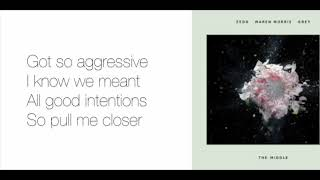 The Middle  - Zedd, Maren Morris, Grey lyrics