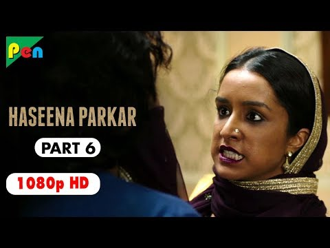 Haseena Parkar Full Movie Hd 1080p | Shraddha Kapoor & Siddhanth Kapoor | Bollywood Movie | Part 6