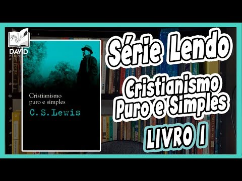LENDO CRISTIANISMO PURO E SIMPLES | LIVRO 1 | C.S. Lewis