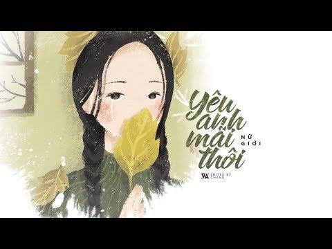 Yêu Anh Mãi Thôi - Nữ Giới 「Lyrics Video」 #Chang - Thời lượng: 4 phút, 6 giây.