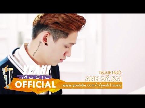 Anh Đã Sai - Tronie Ngô (Official MV)