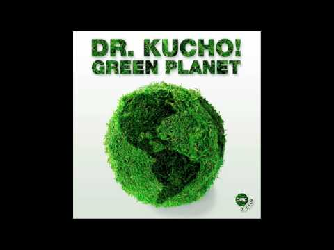 "Dr. Kucho! ""Green Planet"" (Original Mix)"