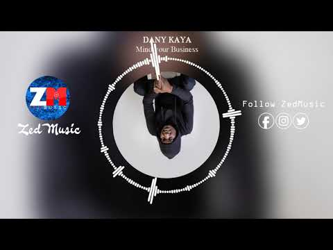 Danny Kaya - Mind Your Business [Audio] || ZedMusic || Zambian Music 2019