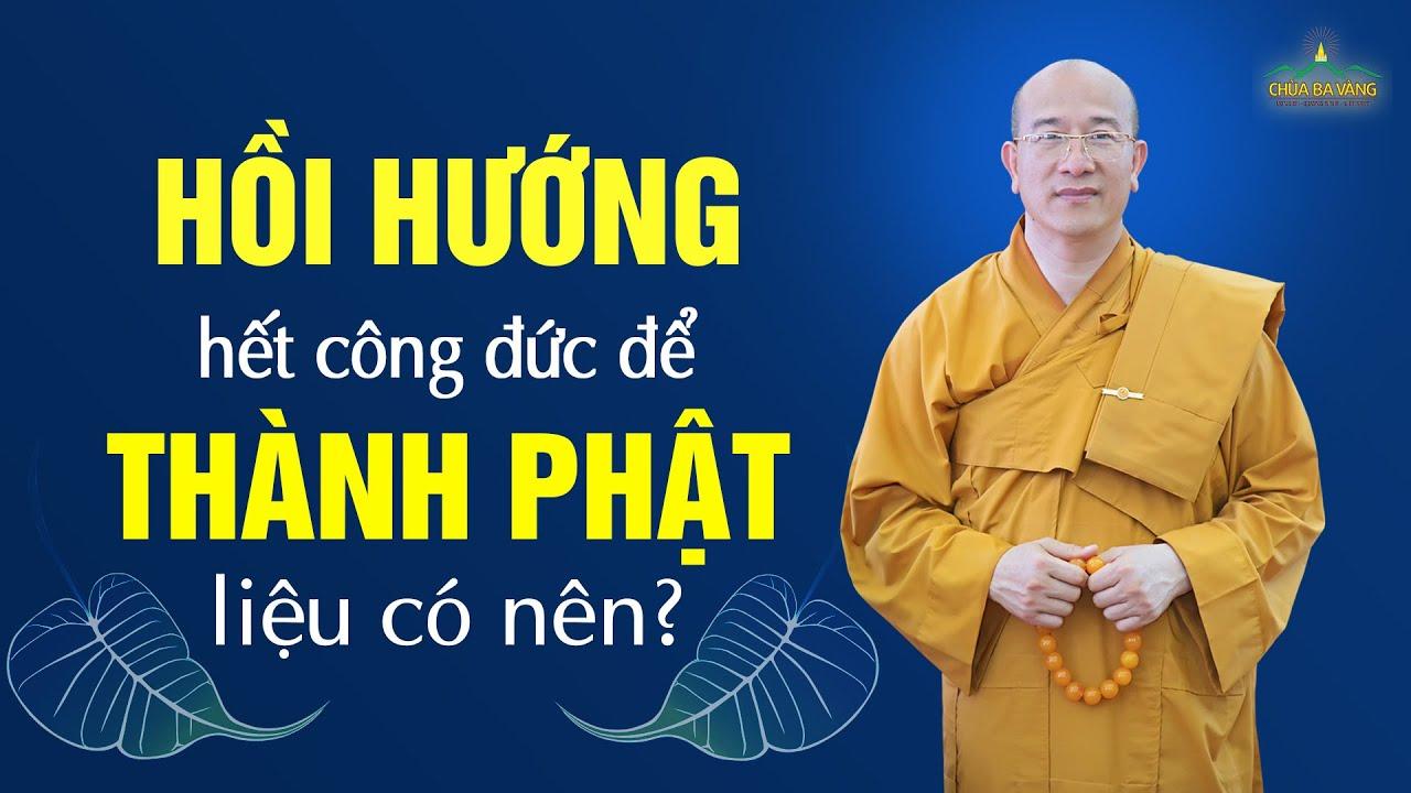 Có phải hồi hướng hết công đức để thành Phật thì kiếp sau sẽ không được giàu sang phú quý?