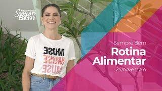 Programa Sempre Bem - Rotina Alimentar e Muito Mais - 24/11/2019