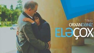 Download Lagu Orxan Deniz - Ele Çox | 2017 Mp3