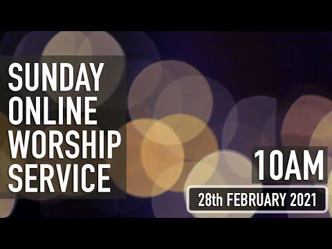 [28th FEBRUARY 2021] Sunday Online Worship Service, 10AM.