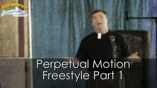 Perpectual Motion Freestyle Part 1