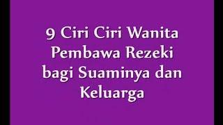 Download Video 9 Ciri Ciri Wanita Pembawa Rezeki bagi Suaminya dan Keluarga MP3 3GP MP4
