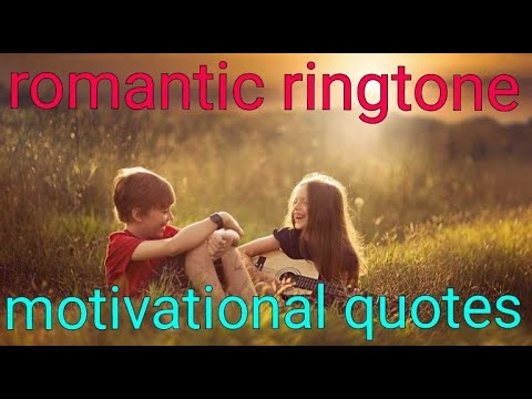 Romantic quotes - Best Romantic ringtone ever with motivational quotes