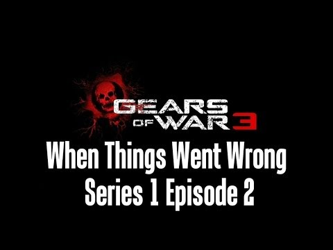 Gears of War 3 | When Things Went Wrong - Series 1 Episode 2