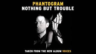 Nothing but Trouble Phantogram