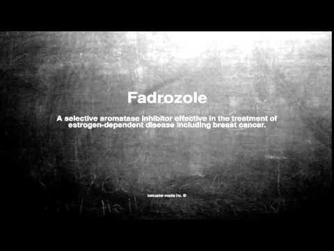 Medical vocabulary: What does Fadrozole mean