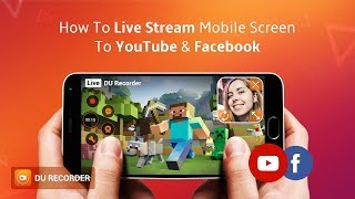 How To Live Stream on YouTube & Facebook with DU Recorder - Mobile Screen Live Guide