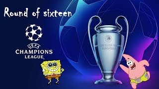 UEFA Champions League 2018/2019 Round of 16 Portrayed by Spongebob