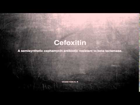 Medical vocabulary: What does Cefoxitin mean