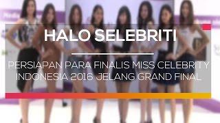 Persiapan Para Finalis Miss Celebrity Indonesia 2016 Jelang Grand Final - Halo Selebriti