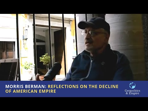 Morris Berman: Reflections on the Decline of American Empire