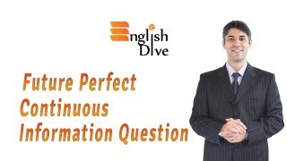 Future Perfect Continuous Information Question