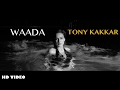 Tony Kakkar - WAADA ft Nia Sharma