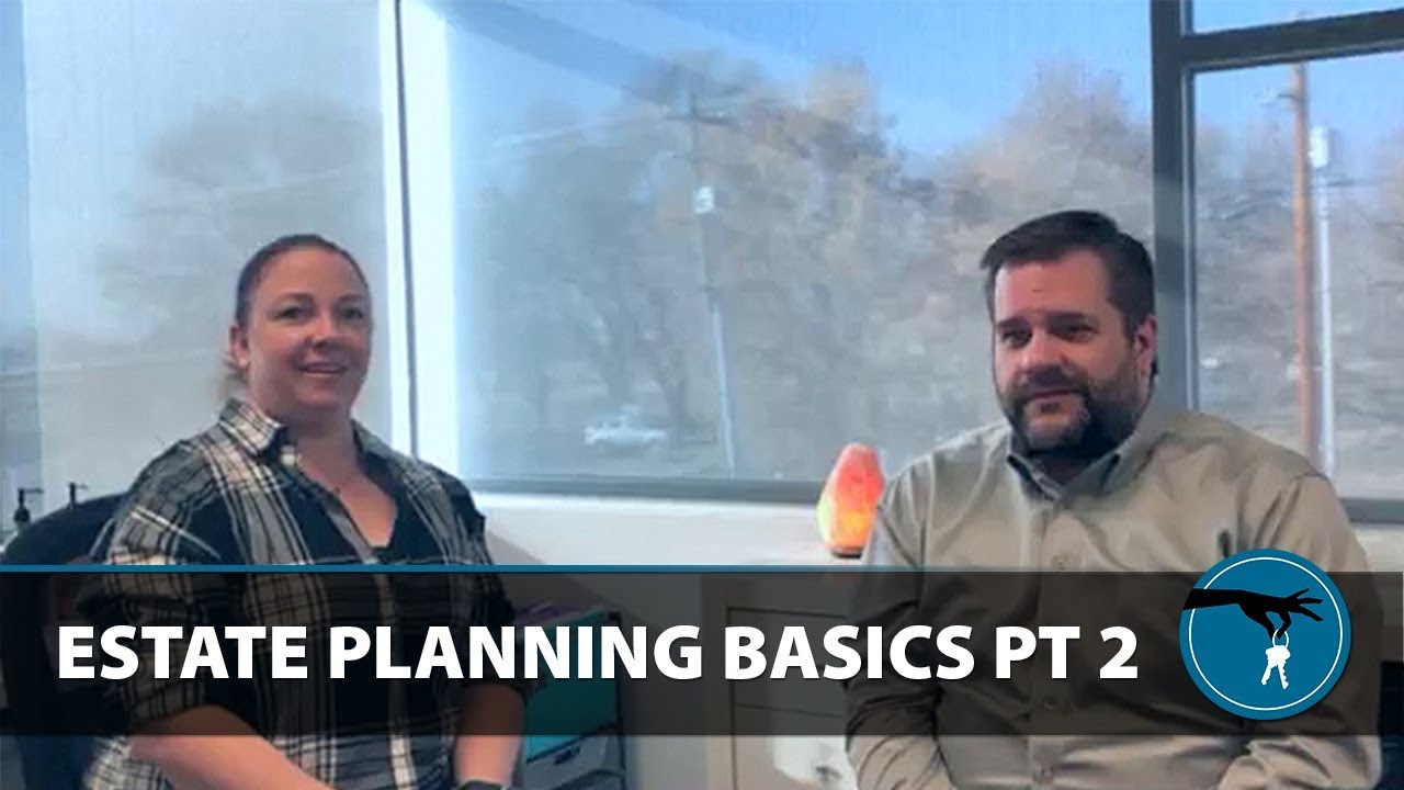 Everything You Need to Know About Estate Planning, Part 2