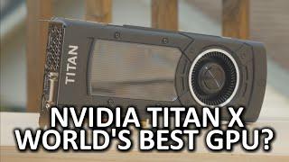 Nvidia GeForce GTX Titan X - The Best Video Card on the Market?