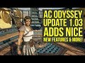 Assassin's Creed Odyssey Update 1.03 Adds Nice NEW FEATURES & More News (AC Odyssey Update 1.03)