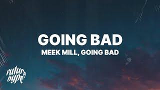 Video Meek Mill, Drake - Going Bad (Lyrics) MP3, 3GP, MP4, WEBM, AVI, FLV Mei 2019