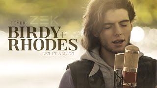 "Zek - Cover ""Let it all go"" (Birdy + Rhodes)"