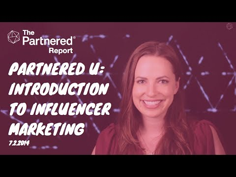 Partnered U: An Introduction To Influencer Marketing (7.2.2014)