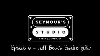 Seymour's Studio Episode 6 - Jeff Beck's Fender Esquire guitar