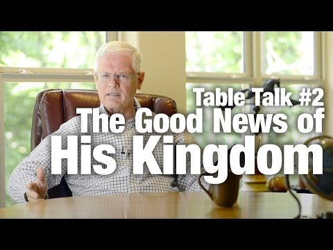 Table Talk #2 - The Good News of His Kingdom
